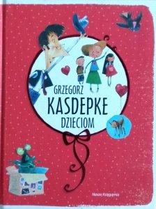 Grzegorz Kasdepke • Dzieciom