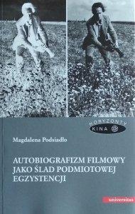 Magdalena Podsiadło • Autobiografizm filmowy jako ślad podmiotowej egzystencji