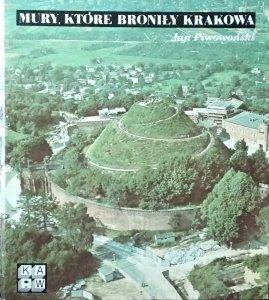 Jan Piwowoński • Mury, które broniły Krakowa