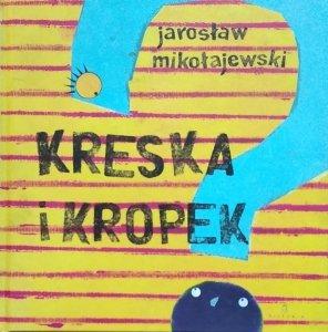 Jarosław Mikołajewski, Joanna Rusinek • Kreska i Kropek