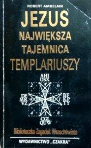 Robert Ambelain • Jezus największa tajemnica Templariuszy