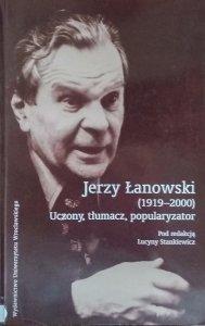 Lucyna Stankiewicz • Jerzy Łanowski. Uczony, tłumacz, popularyzator