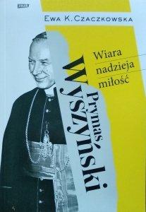 Ewa K. Czaczkowska • Prymas Wyszyński. Wiara, nadzieja, miłość