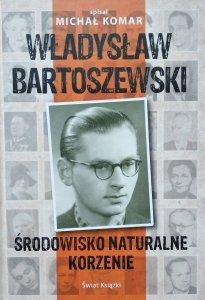 Michał Komar • Władysław Bartoszewski. Środowisko naturalne Korzenie