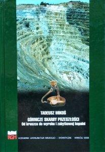 Tadeusz Mikoś • Górnicze skarby. Od kruszcu do wyrobu i zabytkowej kopalni
