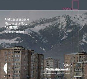 Andrzej Brzeziecki, Małgorzata Nocuń • Armenia. Karawany śmierci [audiobook]
