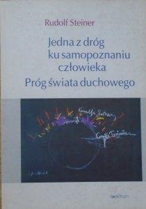 Rudolf Steiner • Jedna z dróg ku samopoznaniu człowieka. Próg świata duchowego
