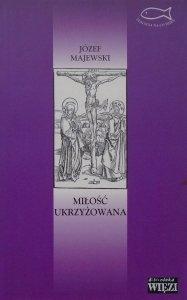 Józef Majewski • Miłość ukrzyżowana. Nad teologią cierpienia Jana Pawła II