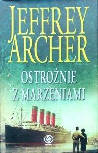 Jeffrey Archer • Ostrożnie z marzeniami