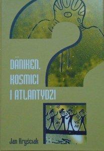 Jan Kryściak • Daniken, kosmici i Atlantydzi