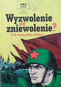 Wyzwolenie czy zniewolenie? • W 70. rocznicę bitwy o Kraków