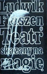 Ludwik Flaszen • Teatr skazany na magię
