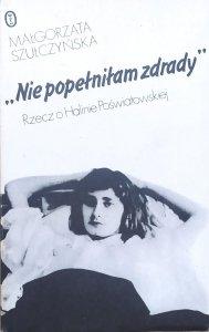 Małgorzata Szułczyńska • Nie popełniłam zdrady. Rzecz o Halinie Poświatowskiej