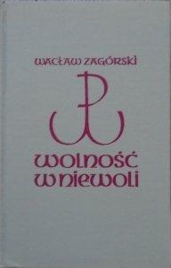Wacław Zagórski ('Daniel' - 'Lech') • Wolność w niewoli