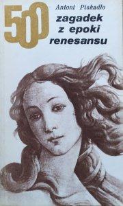 Antoni Piskadło • 500 zagadek z epoki renesansu