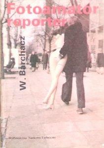 Włodzimierz Barchacz • Fotoamator reporter