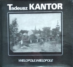 Tadeusz Kantor • Wielopole, Wielopole