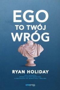 Ryan Holiday • Ego to twój wróg