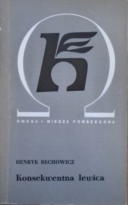 Henryk Rechowicz • Konsekwentna lewica. Komunistyczna Partia Polski [dedykacja autorska]