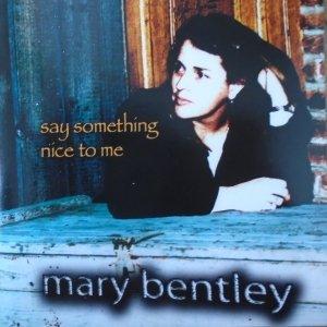 Mary Bentley • Say Something Nice to Me • CD