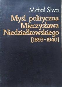 Michał Śliwa • Myśl polityczna Mieczysława Niedziałkowskiego 1893-1940