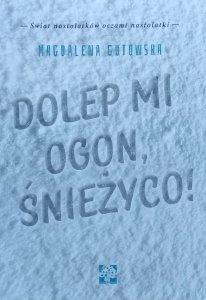 Magdalena Gutowska • Dolep mi ogon, śnieżyco!