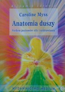 Caroline Myss • Anatomia duszy. Siedem poziomów siły i uzdrawiania