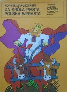 Kornel Makuszyński • Za króla Piasta Polska wyrasta [Andrzej Darowski]