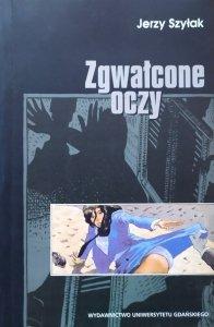Jerzy Szyłak • Zgwałcone oczy. Komiksowe obrazy przemocy seksualnej