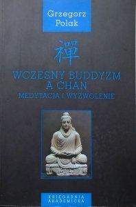 Grzegorz Polak • Wczesny buddyzm a Chan. Medytacja i wyzwolenie