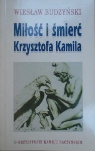 Wiesław Budzyński • Miłość i śmierć Krzysztofa Kamila [Baczyński]