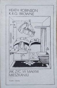 Heath Robinson, K.R.G.Browne • Jak żyć w małym mieszkaniu