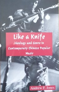 Andrew F. Jones • Like a Knife. Ideology and Genre in Contemporary Chinese Popular Music