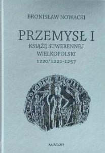 Bronisław Nowacki • Przemysł I. Książę suwerennej Wielkopolski 1220/1221-1257