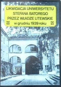 Piotr Łossowski • Likwidacja Uniwersytetu Stefana Batorego przez władze litewskie w grudniu 1939 roku
