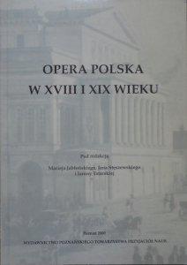 red. Maciej Jabłoński, Jan Stęszewski, Janina Tatarska •  Opera polska w XVIII i XIX wieku
