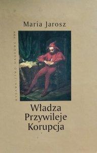 Maria Jarosz • Władza. Przywileje. Korupcja