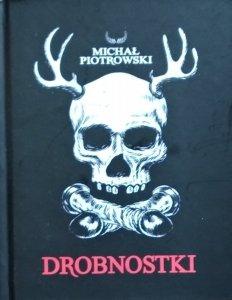 Michał Piotrowski • Drobnostki