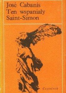 Jose Cabanis • Ten wspaniały Saint-Simon