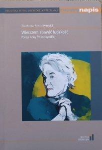 Bartosz Małczyński • Wierszem zbawić ludzkość. Poezja Anny Świrszczyńskiej