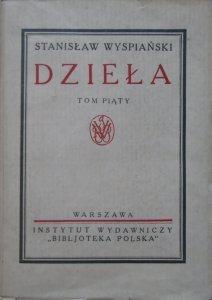 Stanisław Wyspiański • Dzieła tom piąty [1929]