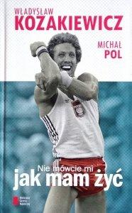 Władysław Kozakiewicz • Nie mówcie mi jak mam żyć