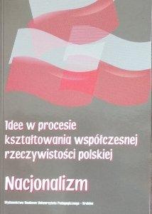 Ewa Maj • Nacjonalizm. Idee w procesie kształtowania współczesnej rzeczywistości polskiej
