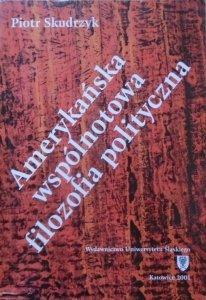 Piotr Skudrzyk • Amerykańska wspólnotowa filozofia polityczna [Robert Nisbet, Michael Novak, Alasdair MacIntyre, Komunitaryści]