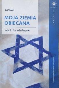 Ari Shavit • Moja Ziemia Obiecana. Triumf i tragedia Izraela