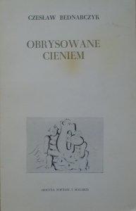 Czesław Bednarczyk • Obrysowane cieniem [OPiM]