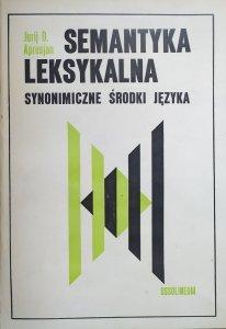 Jurij D. Apresjan • Semantyka leksykalna. Synonimiczne środki języka