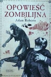 Adam Roberts • Opowieść zombilijna
