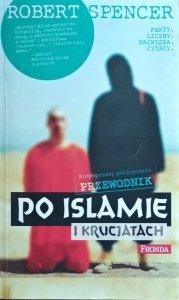 Robert Spencer • Niepoprawny politycznie przewodnik po islamie i krucjatach