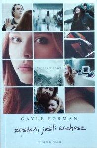 Gayle Forman • Zostań, jeśli kochasz